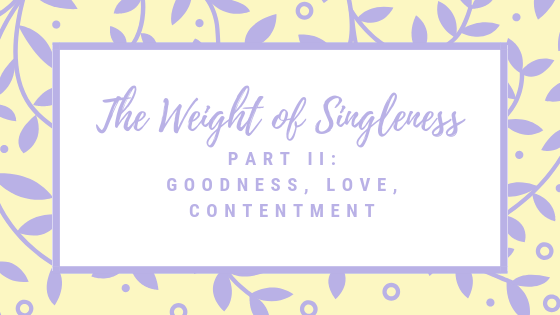 The Weight of Singleness Part II: Goodness, Love, and Contentment